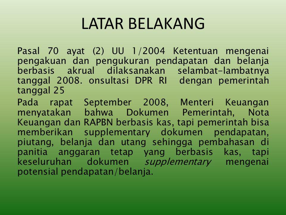 LATAR BELAKANG Pasal 70 ayat (2) UU 1/2004 Ketentuan mengenai pengakuan dan pengukuran pendapatan dan belanja berbasis akrual dilaksanakan selambat-la