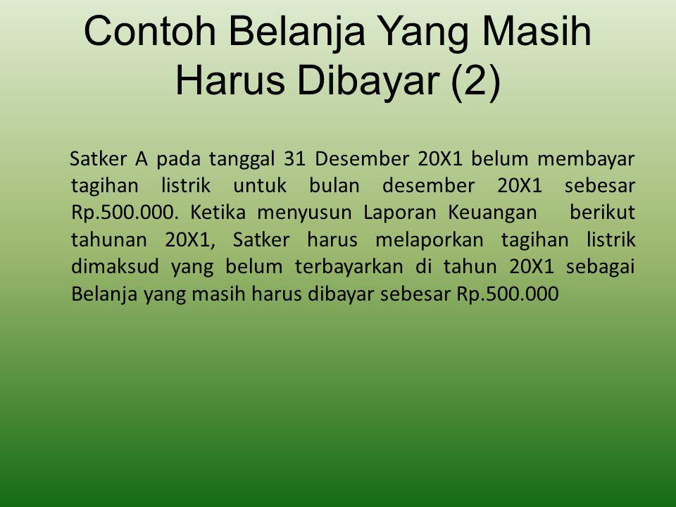 Contoh Belanja Yang Masih Harus Dibayar (2) Satker A pada tanggal 31 Desember 20X1 belum membayar tagihan listrik untuk bulan desember 20X1 sebesar Rp
