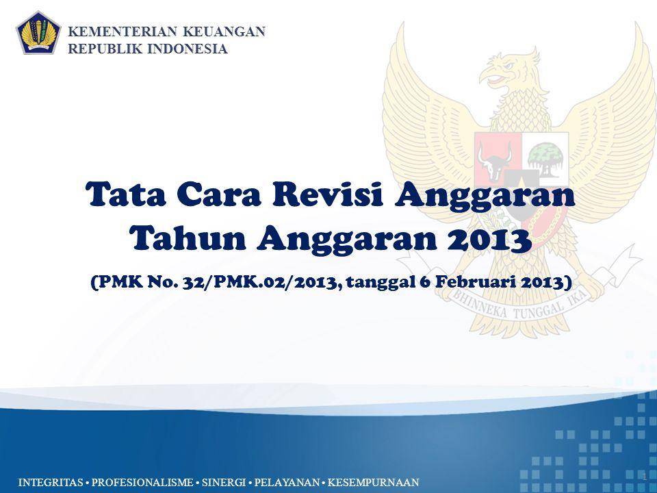 INTEGRITAS PROFESIONALISME SINERGI PELAYANAN KESEMPURNAAN 1 Tata Cara Revisi Anggaran Tahun Anggaran 2013 (PMK No.