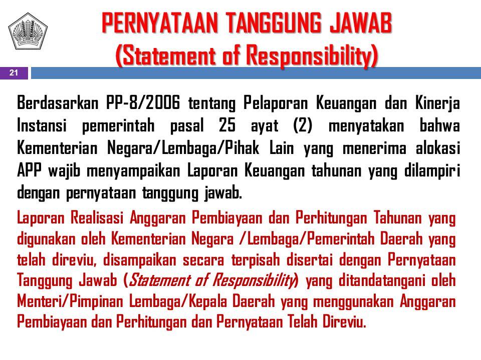 PERNYATAAN TANGGUNG JAWAB (Statement of Responsibility) Berdasarkan PP-8/2006 tentang Pelaporan Keuangan dan Kinerja Instansi pemerintah pasal 25 ayat