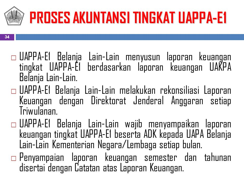  UAPPA-E1 Belanja Lain-Lain menyusun laporan keuangan tingkat UAPPA-E1 berdasarkan laporan keuangan UAKPA Belanja Lain-Lain.  UAPPA-E1 Belanja Lain-