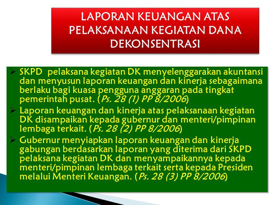 LAPORAN KEUANGAN ATAS PELAKSANAAN KEGIATAN DANA DEKONSENTRASI  SKPD pelaksana kegiatan DK menyelenggarakan akuntansi dan menyusun laporan keuangan da