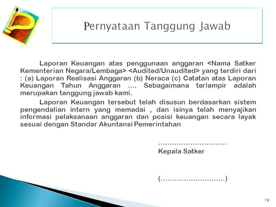 19 Laporan Keuangan atas penggunaan anggaran yang terdiri dari : (a) Laporan Realisasi Anggaran (b) Neraca (c) Catatan atas Laporan Keuangan Tahun Ang
