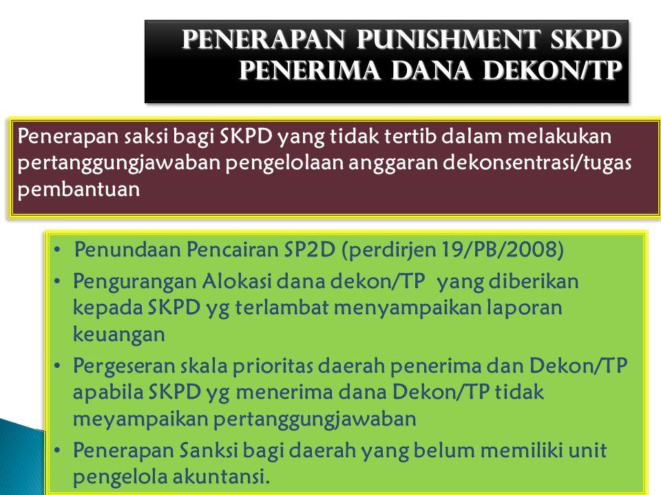 PENERAPAN PUNISHMENT SKPD PENERIMA DANA DEKON/TP Penerapan saksi bagi SKPD yang tidak tertib dalam melakukan pertanggungjawaban pengelolaan anggaran d