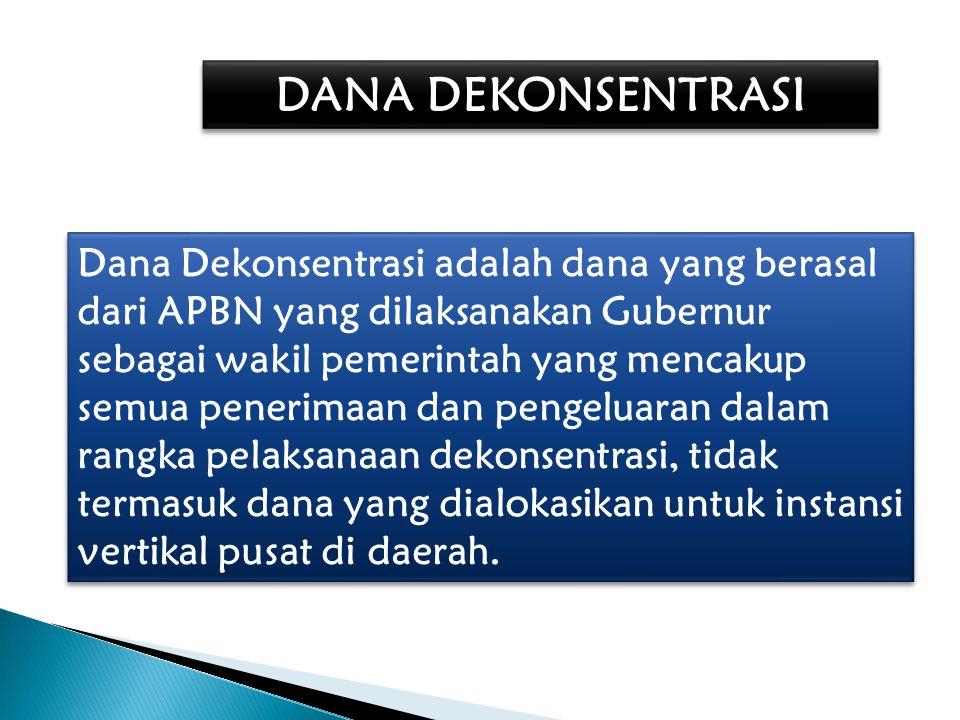 Dana Dekonsentrasi adalah dana yang berasal dari APBN yang dilaksanakan Gubernur sebagai wakil pemerintah yang mencakup semua penerimaan dan pengeluar