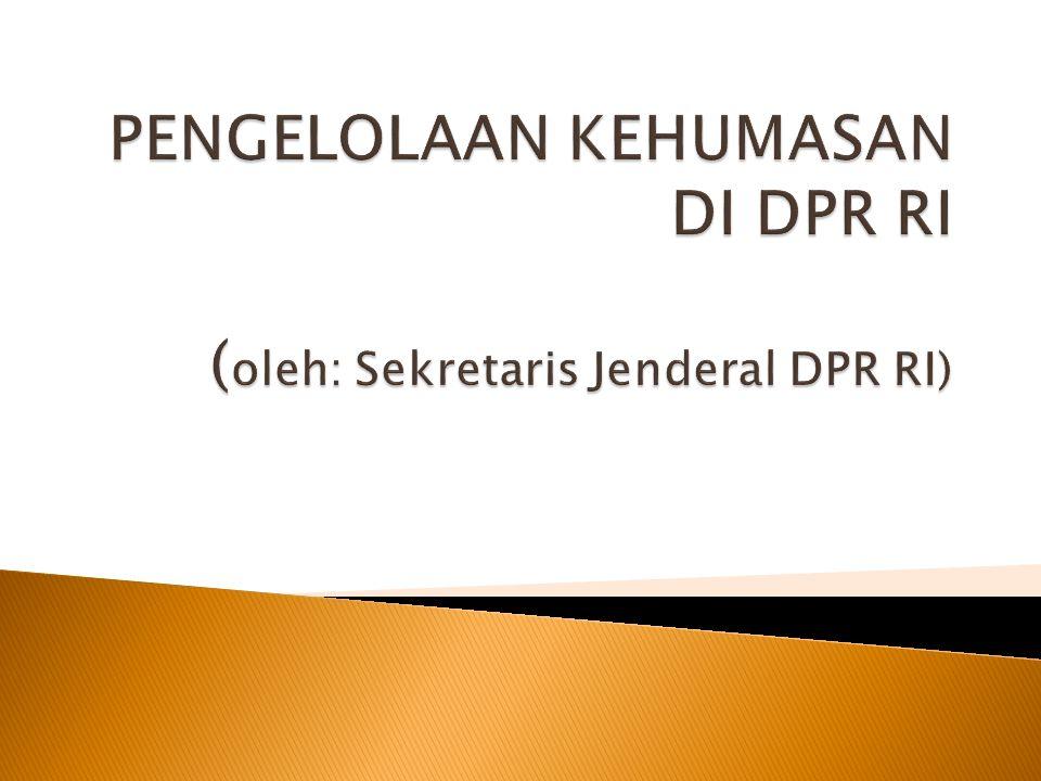  Sekretariat Jenderal DPR RI ◦ Membantu menyusun Pedoman Umum Pengelolaan Kehumasan.