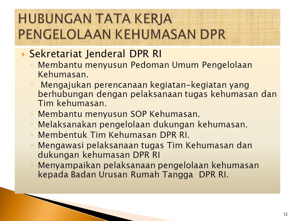  Sekretariat Jenderal DPR RI ◦ Membantu menyusun Pedoman Umum Pengelolaan Kehumasan. ◦ Mengajukan perencanaan kegiatan-kegiatan yang berhubungan deng
