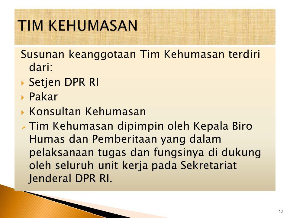 Susunan keanggotaan Tim Kehumasan terdiri dari:  Setjen DPR RI  Pakar  Konsultan Kehumasan  Tim Kehumasan dipimpin oleh Kepala Biro Humas dan Pemb
