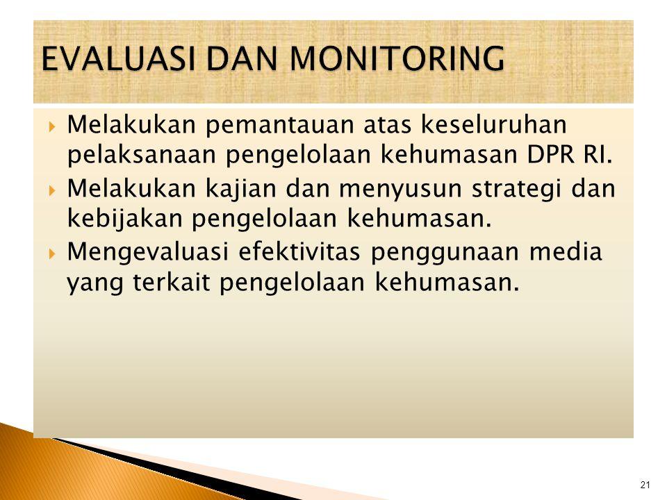  Melakukan pemantauan atas keseluruhan pelaksanaan pengelolaan kehumasan DPR RI.  Melakukan kajian dan menyusun strategi dan kebijakan pengelolaan k