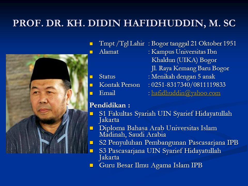 PROF. DR. KH. DIDIN HAFIDHUDDIN, M. SC Tmpt /Tgl Lahir: Bogor tanggal 21 Oktober 1951 Tmpt /Tgl Lahir: Bogor tanggal 21 Oktober 1951 Alamat: Kampus Un