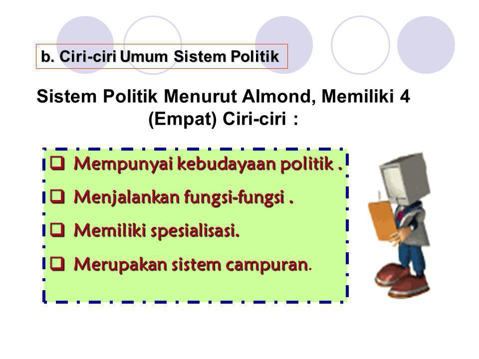 b. Ciri-ciri Umum Sistem Politik  Mempunyai kebudayaan politik.  Mempunyai kebudayaan politik.  Menjalankan fungsi-fungsi.  Menjalankan fungsi-fun