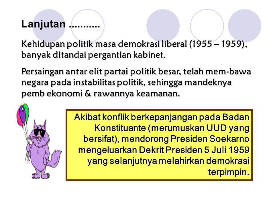 Kehidupan politik masa demokrasi liberal (1955 – 1959), banyak ditandai pergantian kabinet. Persaingan antar elit partai politik besar, telah mem-bawa