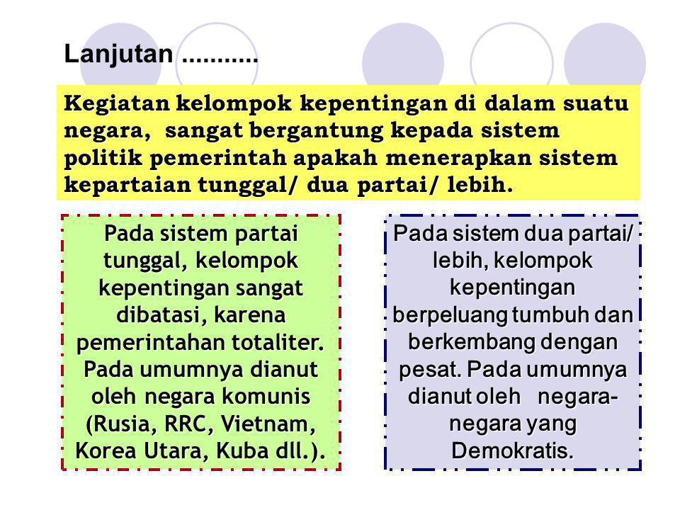 Kegiatan kelompok kepentingan di dalam suatu negara, sangat bergantung kepada sistem politik pemerintah apakah menerapkan sistem kepartaian tunggal/ d