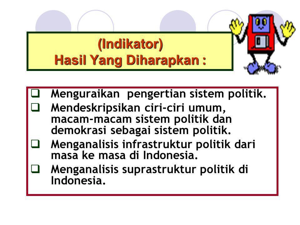 (Indikator) Hasil Yang Diharapkan :  Menguraikan pengertian sistem politik.  Mendeskripsikan ciri-ciri umum, macam-macam sistem politik dan demokras