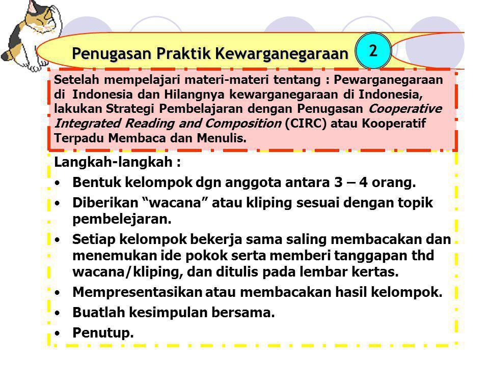 """Penugasan Praktik Kewarganegaraan 2 Langkah-langkah : Bentuk kelompok dgn anggota antara 3 – 4 orang. Diberikan """"wacana"""" atau kliping sesuai dengan to"""