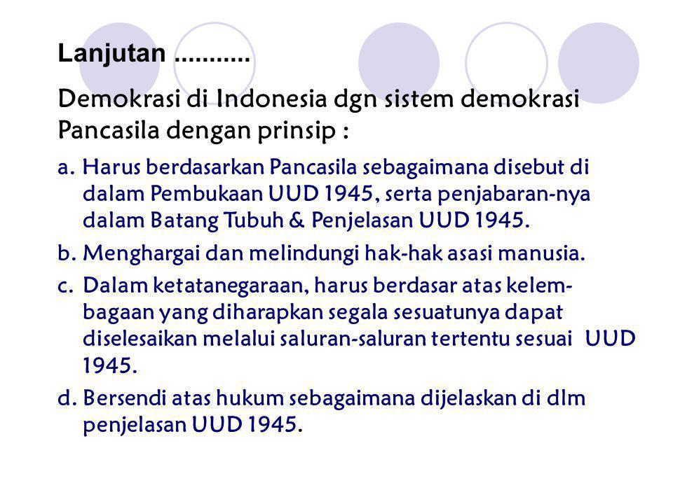 Demokrasi di Indonesia dgn sistem demokrasi Pancasila dengan prinsip : a. Harus berdasarkan Pancasila sebagaimana disebut di dalam Pembukaan UUD 1945,