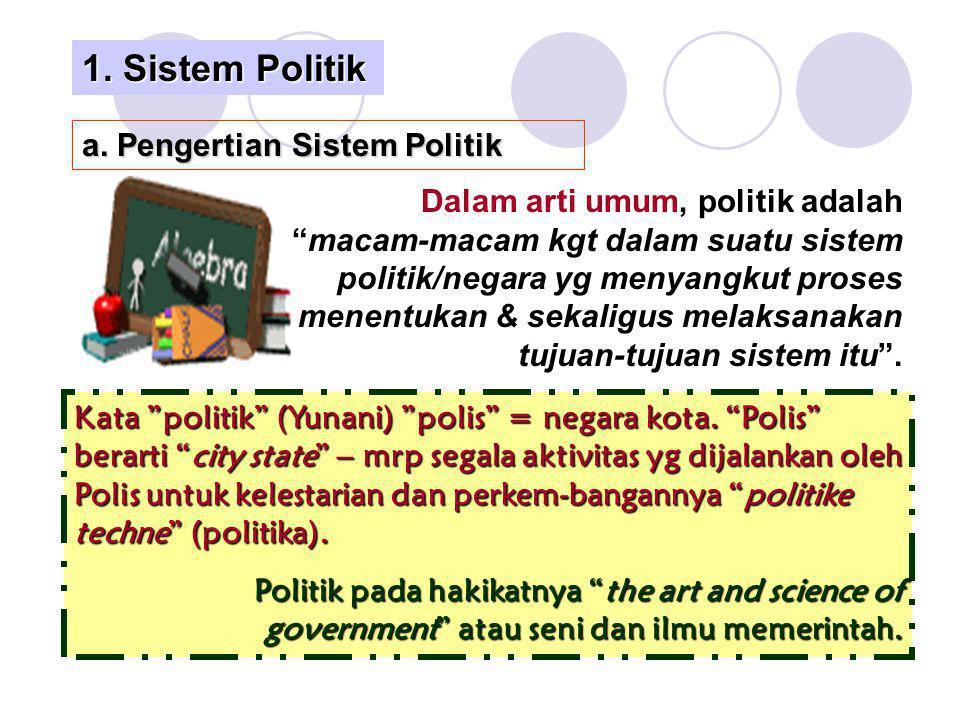 """1. Sistem Politik Dalam arti umum, politik adalah """"macam-macam kgt dalam suatu sistem politik/negara yg menyangkut proses menentukan & sekaligus melak"""