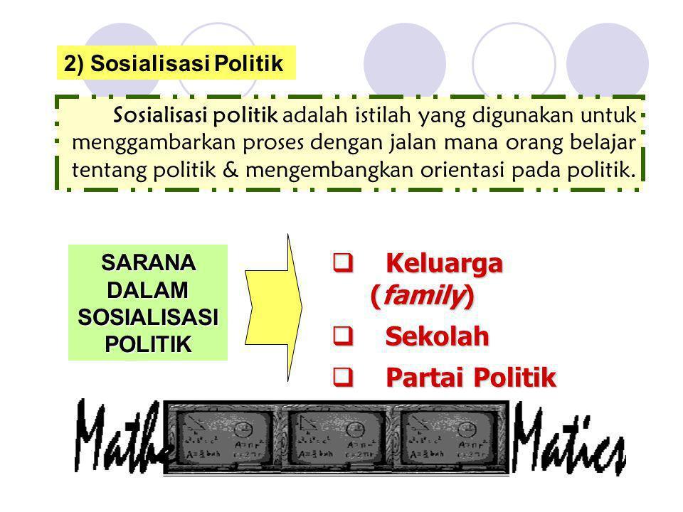 2) Sosialisasi Politik Sosialisasi politik adalah istilah yang digunakan untuk menggambarkan proses dengan jalan mana orang belajar tentang politik &