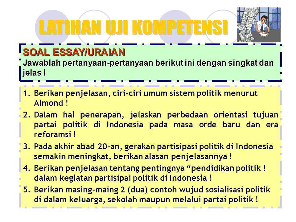 SOAL ESSAY/URAIAN Jawablah pertanyaan-pertanyaan berikut ini dengan singkat dan jelas ! 1.Berikan penjelasan, ciri-ciri umum sistem politik menurut Al
