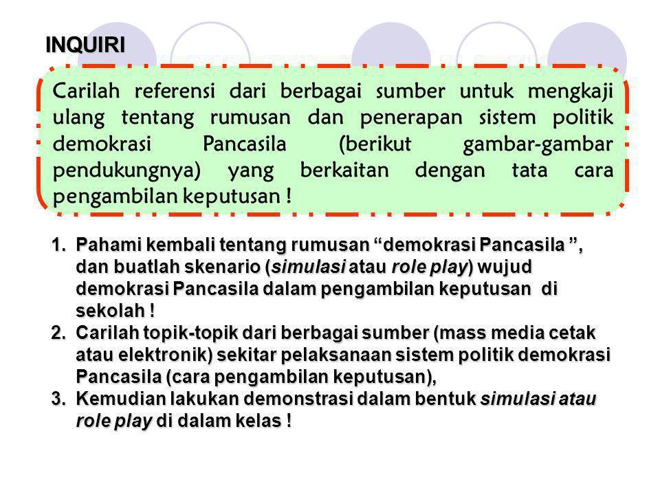 INQUIRI Carilah referensi dari berbagai sumber untuk mengkaji ulang tentang rumusan dan penerapan sistem politik demokrasi Pancasila (berikut gambar-g
