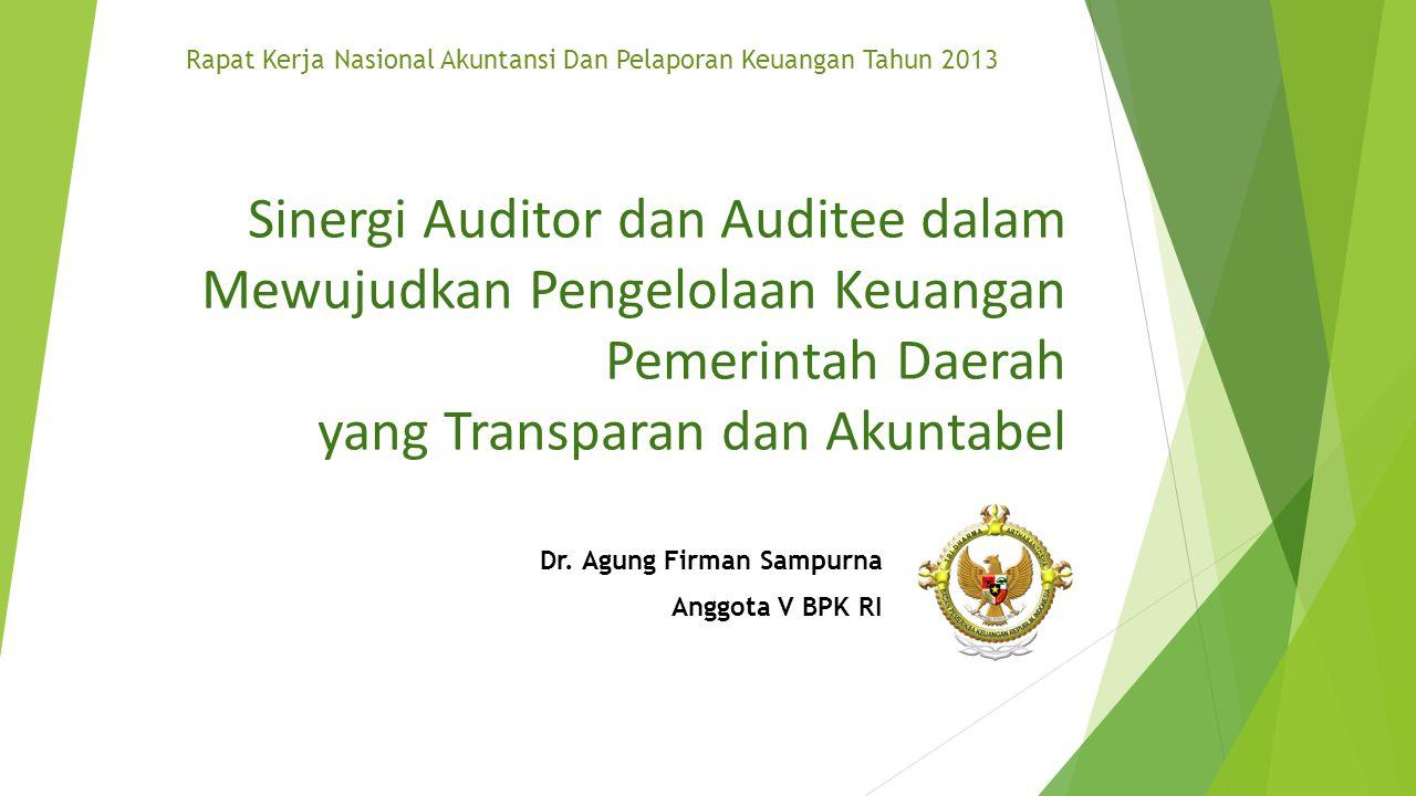 Sinergi Auditor dan Auditee dalam Mewujudkan Pengelolaan Keuangan Pemerintah Daerah yang Transparan dan Akuntabel Dr. Agung Firman Sampurna Anggota V