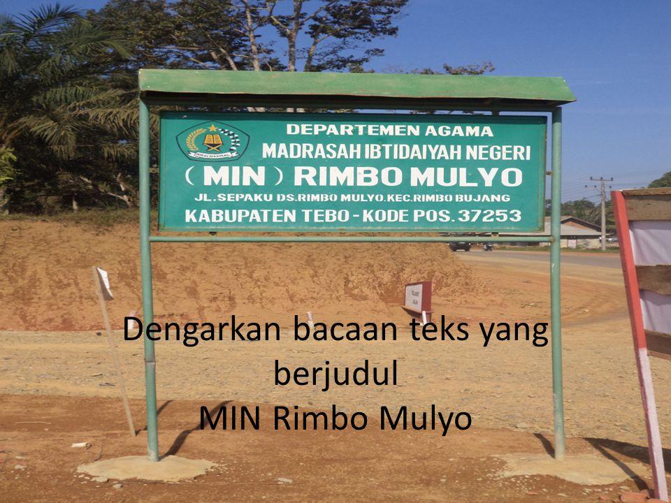 Penggalan Teks Dengarkan bacaan teks yang berjudul MIN Rimbo Mulyo