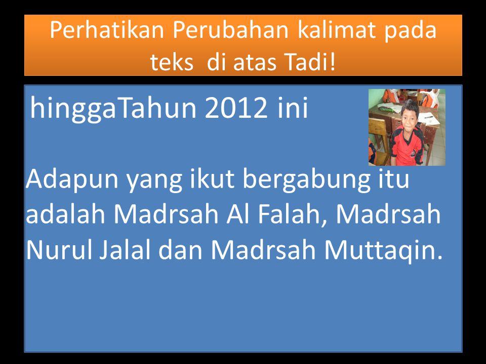 Contoh melengkapi pernyataan Pada tahun 2001 hinggaTahun 2012 ini, 15 Madrsah Ibtidaiyah di Kabupaten Tebo Propinsi Jambi, ditutup karena jumlah siswa