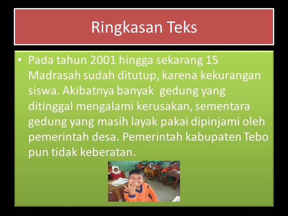Ringkasan Teks Pada tahun 2001 hingga sekarang 15 Madrasah sudah ditutup, karena kekurangan siswa.