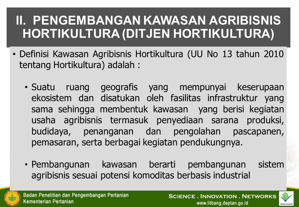 II. PENGEMBANGAN KAWASAN AGRIBISNIS HORTIKULTURA (DITJEN HORTIKULTURA) Definisi Kawasan Agribisnis Hortikultura (UU No 13 tahun 2010 tentang Hortikult