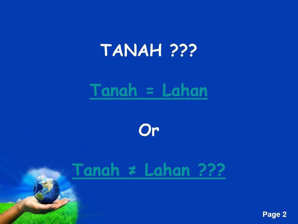 Free Powerpoint Templates Page 2 TANAH ??? Tanah = Lahan Or Tanah ≠ Lahan ???