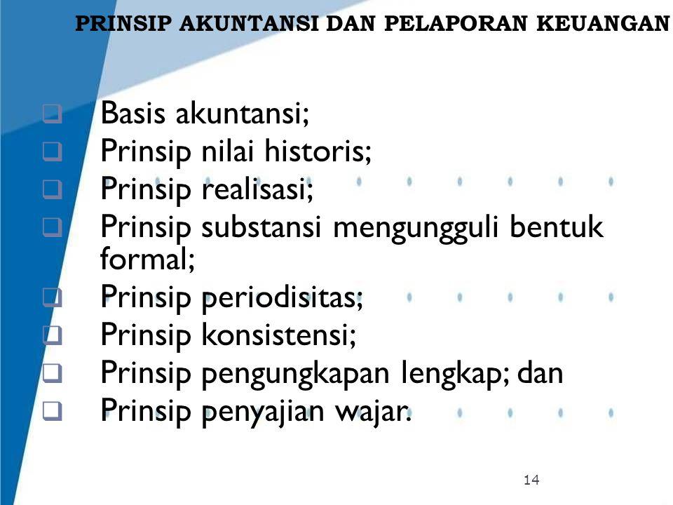 PRINSIP AKUNTANSI DAN PELAPORAN KEUANGAN  Basis akuntansi;  Prinsip nilai historis;  Prinsip realisasi;  Prinsip substansi mengungguli bentuk form