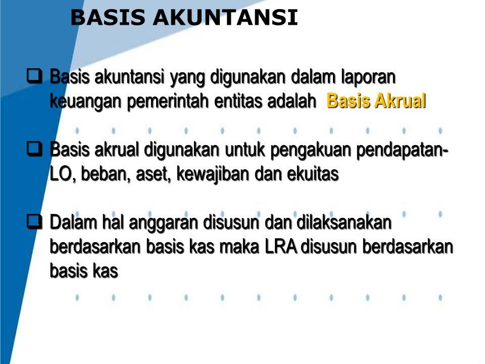 BASIS AKUNTANSI  Basis akuntansi yang digunakan dalam laporan keuangan pemerintah entitas adalah Basis Akrual  Basis akrual digunakan untuk pengakua