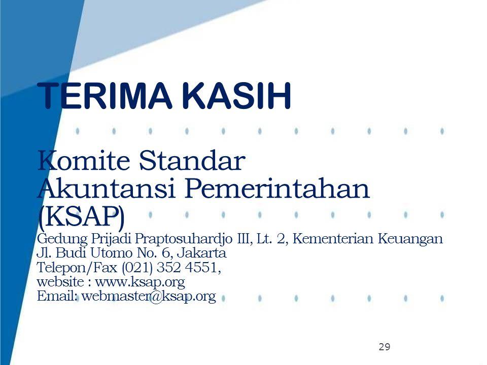 29 TERIMA KASIH Komite Standar Akuntansi Pemerintahan (KSAP) Gedung Prijadi Praptosuhardjo III, Lt. 2, Kementerian Keuangan Jl. Budi Utomo No. 6, Jaka