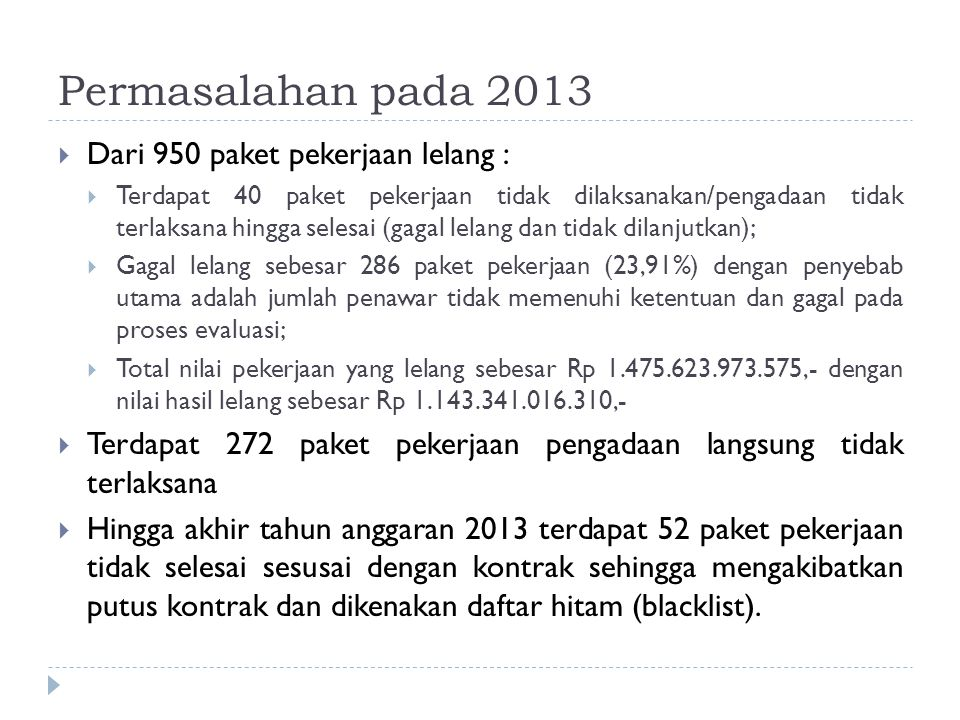 Permasalahan pada 2013  Dari 950 paket pekerjaan lelang :  Terdapat 40 paket pekerjaan tidak dilaksanakan/pengadaan tidak terlaksana hingga selesai