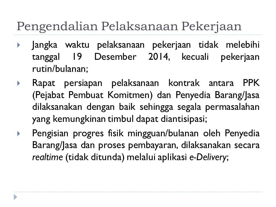 Pengendalian Pelaksanaan Pekerjaan  Jangka waktu pelaksanaan pekerjaan tidak melebihi tanggal 19 Desember 2014, kecuali pekerjaan rutin/bulanan;  Ra