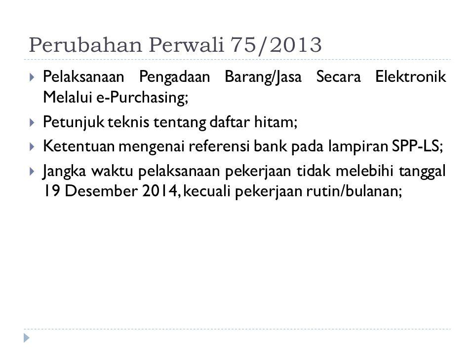 Perubahan Perwali 75/2013  Pelaksanaan Pengadaan Barang/Jasa Secara Elektronik Melalui e-Purchasing;  Petunjuk teknis tentang daftar hitam;  Ketent
