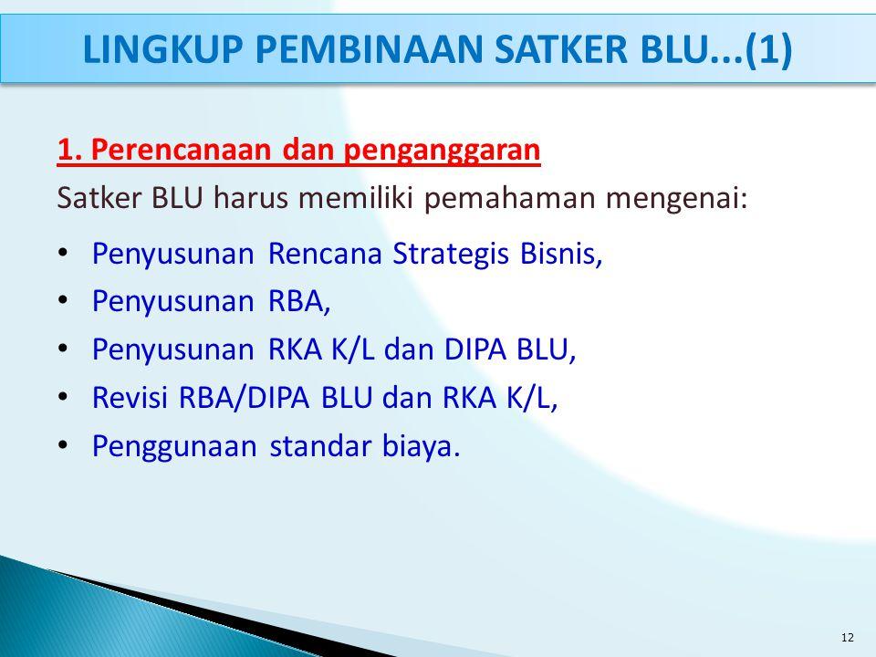 1. Perencanaan dan penganggaran Satker BLU harus memiliki pemahaman mengenai: Penyusunan Rencana Strategis Bisnis, Penyusunan RBA, Penyusunan RKA K/L