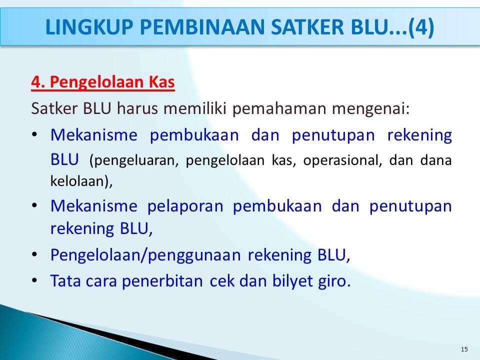 4. Pengelolaan Kas Satker BLU harus memiliki pemahaman mengenai: Mekanisme pembukaan dan penutupan rekening BLU (pengeluaran, pengelolaan kas, operasi