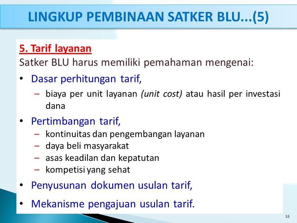 5. Tarif layanan Satker BLU harus memiliki pemahaman mengenai: Dasar perhitungan tarif, –biaya per unit layanan (unit cost) atau hasil per investasi d