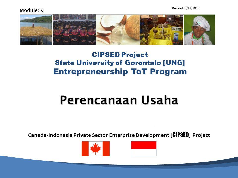 Apa yang Tidak Dilakukan oleh Perencanaan Usaha: 12 CIPSED Project State University of Gorontalo [UNG] Entrepreneurship ToT Program MENYEDIAKAN SEBUAH BOLA KRISTAL YANG SEMPURNA UNTUK MEMPERKIRAKAN MASA DEPAN MENJAMIN BAHWA KESALAHAN TIDAK AKAN DILAKUKAN MENJAMIN KESUKSESAN AKAN DICAPAI MENGHILANGKAN ADAPTASI DAN MELUMPUHKAN KREATIFITAS MENYIAPKAN SEBUAH USAHA SIAP UNTUK 'GAGAL' DENGAN MEMBANGUN KRITERIA KETAT UNTUK BERHASIL MEMBUANG BUANG WAKTU DAN UPAYA YANG DAPAT LEBIH BAIK DIGUNAKAN UNTUK MEMULAI USAHA