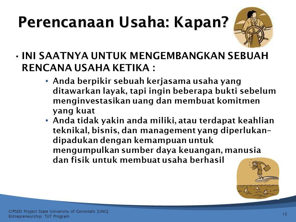 Perencanaan Usaha: Kapan? 15 CIPSED Project State University of Gorontalo [UNG] Entrepreneurship ToT Program INI SAATNYA UNTUK MENGEMBANGKAN SEBUAH RE