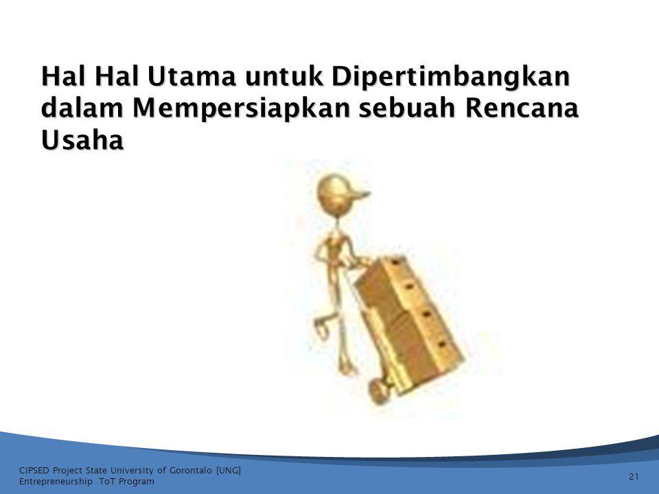Hal Hal Utama untuk Dipertimbangkan dalam Mempersiapkan sebuah Rencana Usaha CIPSED Project State University of Gorontalo [UNG] Entrepreneurship ToT P