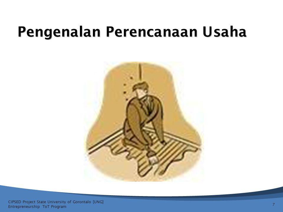 Sebuah Rencana Usaha menyediakan: CIPSED Project State University of Gorontalo [UNG] Entrepreneurship ToT Program 8 Sebuah Kerangka Untuk merencanakan, mengembangkan dan mengelola sebuah usaha.
