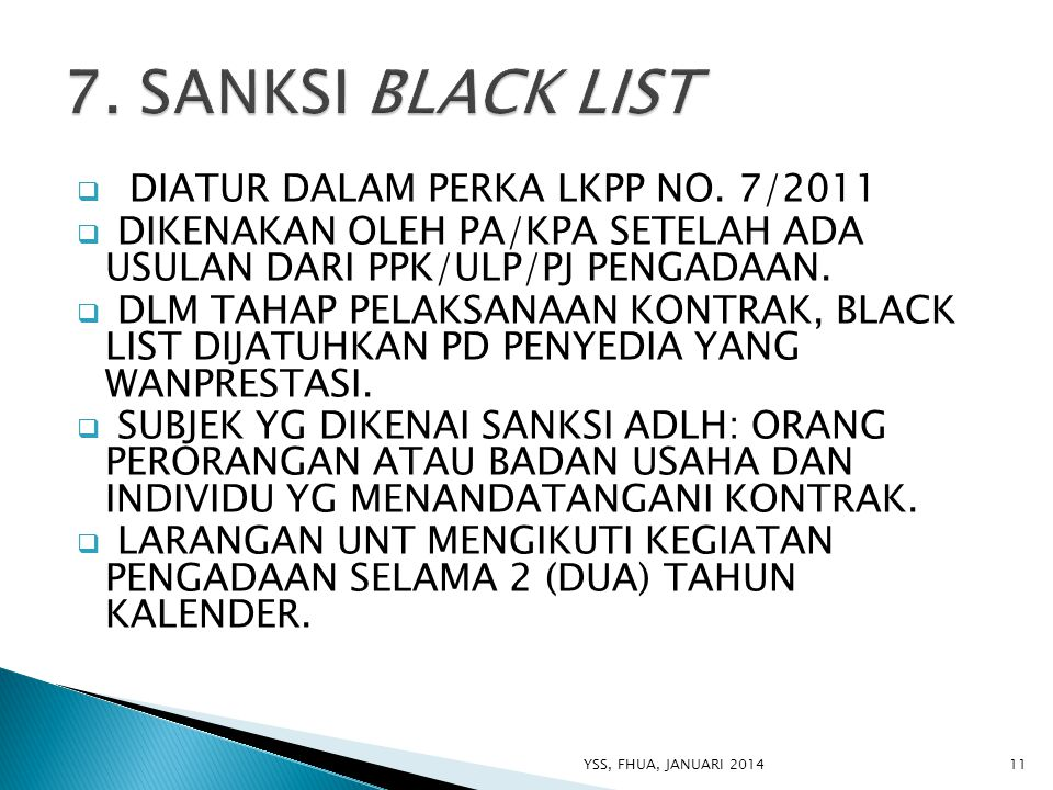  DIATUR DALAM PERKA LKPP NO. 7/2011  DIKENAKAN OLEH PA/KPA SETELAH ADA USULAN DARI PPK/ULP/PJ PENGADAAN.  DLM TAHAP PELAKSANAAN KONTRAK, BLACK LIST