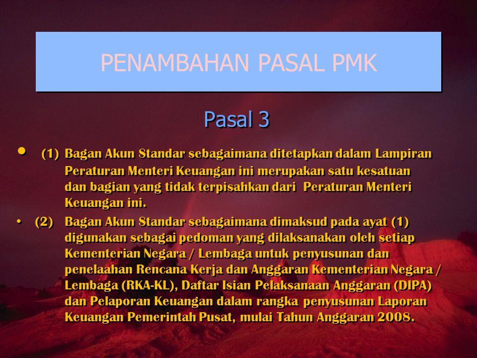 PENAMBAHAN PASAL PMK Pasal 3 (1)Bagan Akun Standar sebagaimana ditetapkan dalam Lampiran Peraturan Menteri Keuangan ini merupakan satu kesatuan dan ba