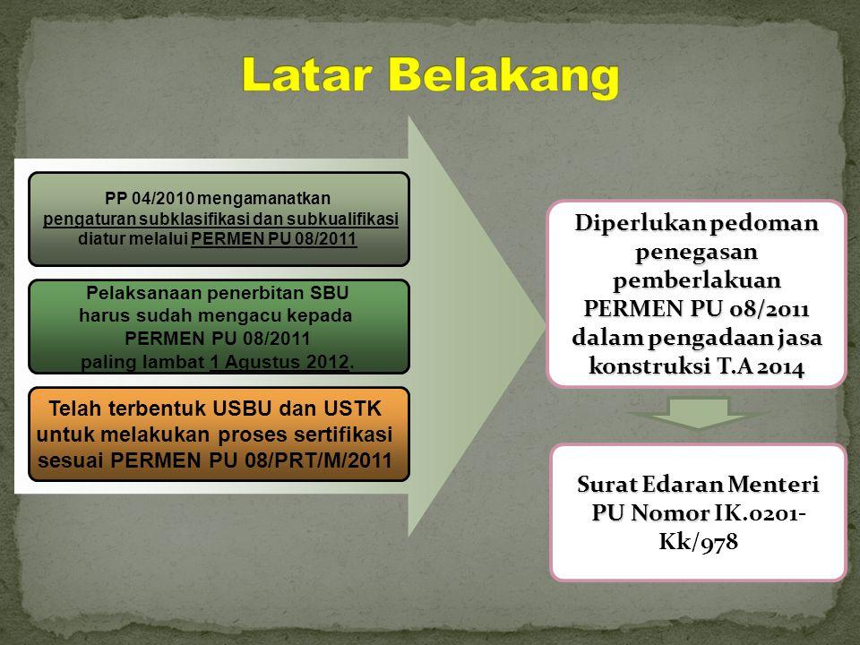 PP 04/2010 mengamanatkan pengaturan subklasifikasi dan subkualifikasi diatur melalui PERMEN PU 08/2011 Pelaksanaan penerbitan SBU harus sudah mengacu kepada PERMEN PU 08/2011 paling lambat 1 Agustus 2012.