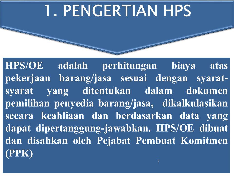 BAHASAN MENGENAI HARGA PERKIRAAN SENDIRI (HPS) 1.PENGERTIAN 2.APA GUNANYA HPS/OE 3.PERLAKUAN TERHADAP HPS/OE 4.HAL-HAL YANG PERLU DIPERHATIKAN DALAM PENYUSUNAN HPS/OE 5.TEKNIK / PROSEDUR PEMBUATAN HPS/OE 6.HPS PENGADAAN PEKERJAAN KONSTRUKSI/JASA LAINNYA 7.HPS PENGADAAN BARANG/JASA LAINNYA 8.HPS PENGADAAN JASA KONSULTANSI 6