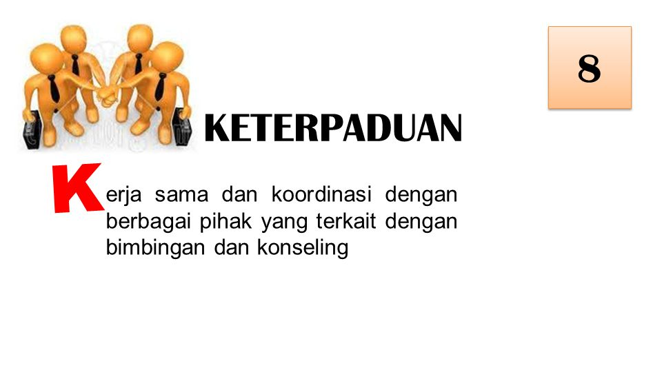 KETERPADUAN 8 8 erja sama dan koordinasi dengan berbagai pihak yang terkait dengan bimbingan dan konseling K