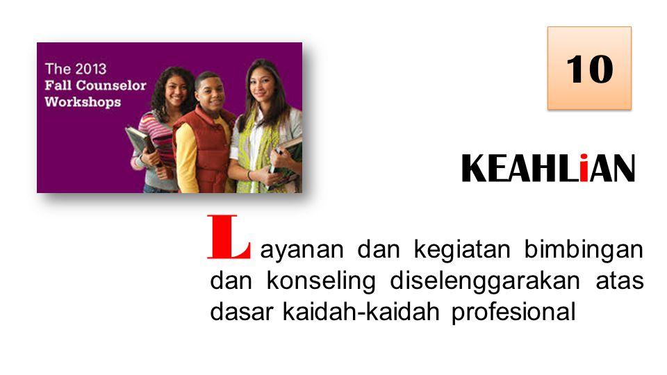 KEAHLiAN 10 ayanan dan kegiatan bimbingan dan konseling diselenggarakan atas dasar kaidah-kaidah profesional L