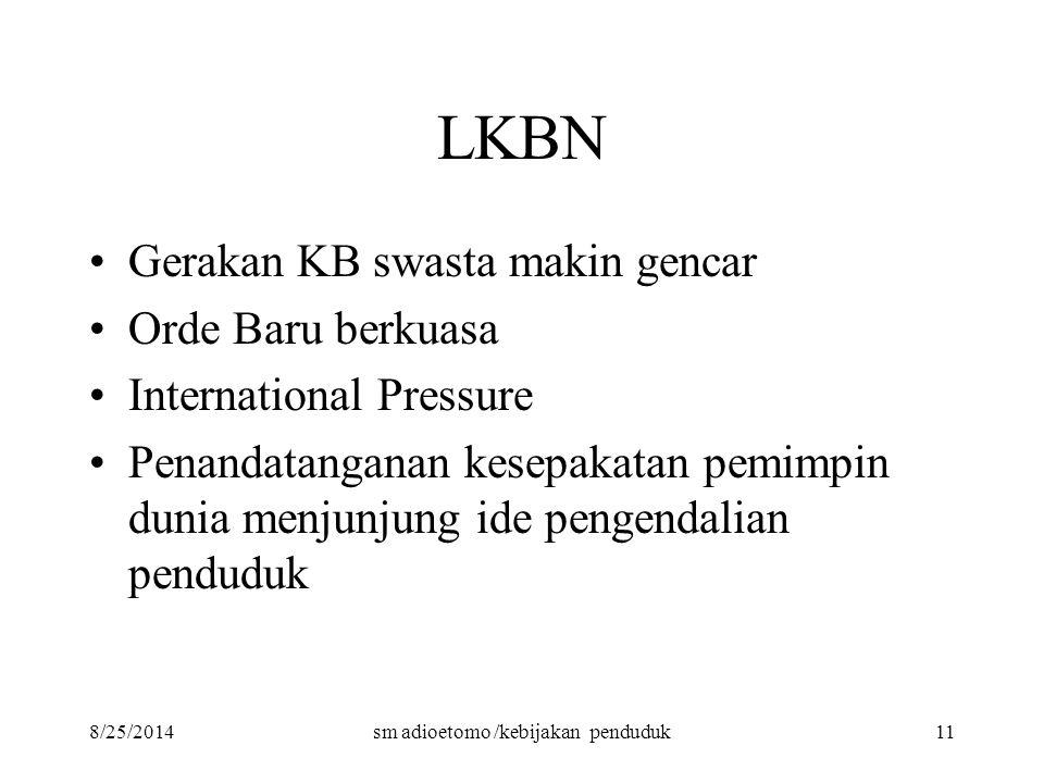 8/25/2014sm adioetomo /kebijakan penduduk11 LKBN Gerakan KB swasta makin gencar Orde Baru berkuasa International Pressure Penandatanganan kesepakatan